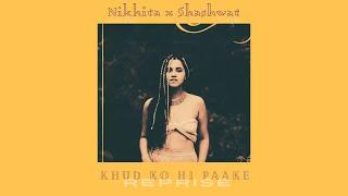 Khud Ko Hi Paake Reprise Nikhita Shashwat Arijit Siddharth Nilanjan Shadab R