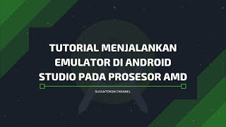 Tutorial Menjalankan Emulator di Android Studio Pada Prosesor AMD
