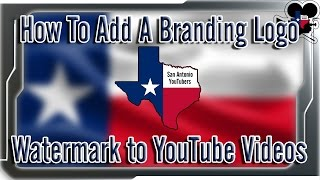 How To Add A Branding Logo Watermark To YouTube Videos