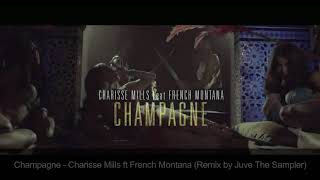 Champagne By Charisse Mills Featuring French Montana Remix By Juve The Sampler