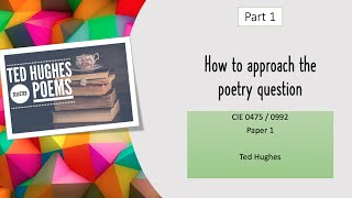 How to approach the poetry question: CIE Literature IGCSE 0475/0992 Ted Hughes (part 1/2)