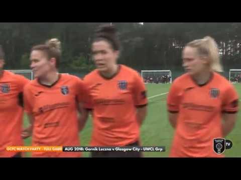CLASSIC FULL GAME  | Gornik Leczna v Glasgow City  -  UWCL (Aug 2018)
