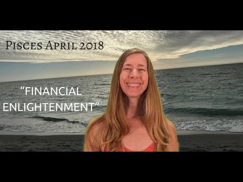 Pisces April 2018 ~ FINANCIAL ENLIGHTENMENT ~ Astrology/Horoscope