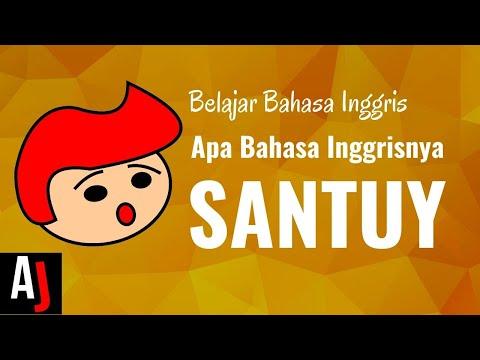 Apa Bahasa Inggrisnya SANTUY, SELOW, SANTAI ?