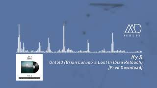 RY X - Untold (Brian Laruso's Lost In Ibiza Retouch) [Melodic Deep]    FREE DOWNLOAD