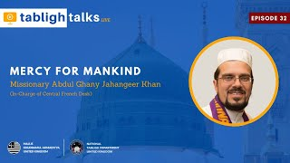 Tabligh Talks E32 - Mercy for Mankind