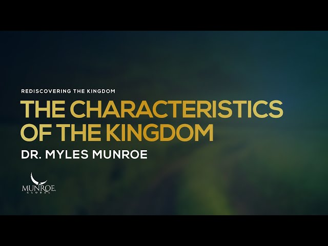 The Characteristics Of The Kingdom | Dr. Myles Munroe