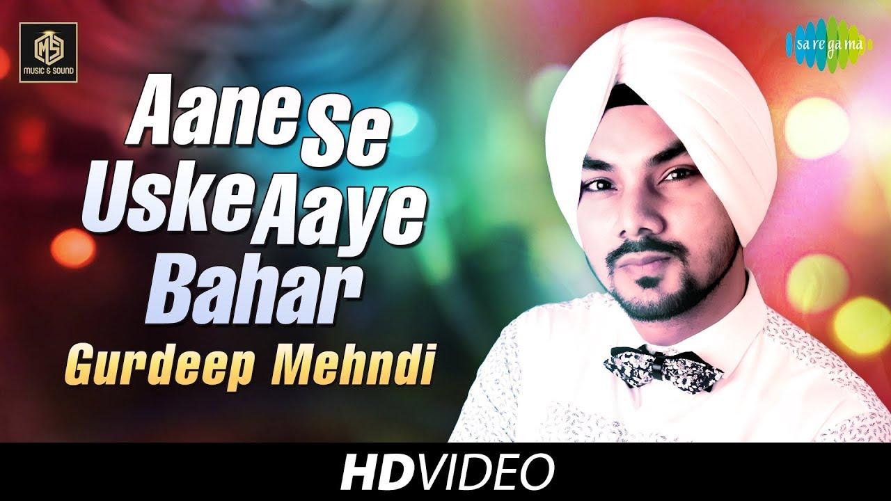 Aane Se Uske Aaye Bahar Gurdeep Mehndi Cover Version Old Is Gold Hd Video Youtube