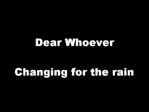 Dear Whoever - Changing for the rain