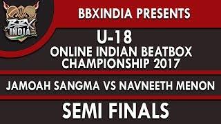 JAMOAH SANGMA VS NAVNEETH MENON - Semi Finals - U-18 Online Indian Beatbox Championship 2017