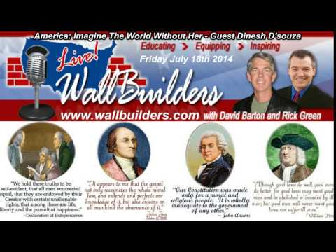 WallBuilders Live 2014-07-18 Friday - America: Imagine The World Without Her - Guest: Dinesh D'Souza