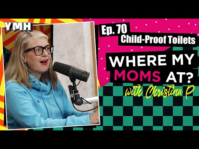 Ep. 70 Child-Proof Toilets | Where My Moms At Podcast