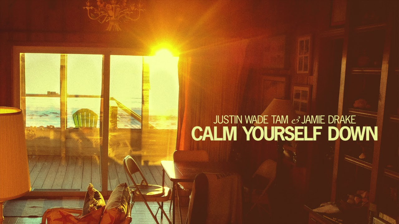 Justin Wade Tam and Jamie Drake - Calm Yourself Down (Audio Only)