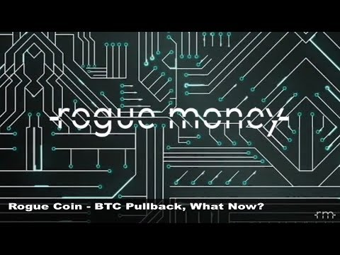 ROGUE COIN:  BTC PULLBACK WHAT NOW?!