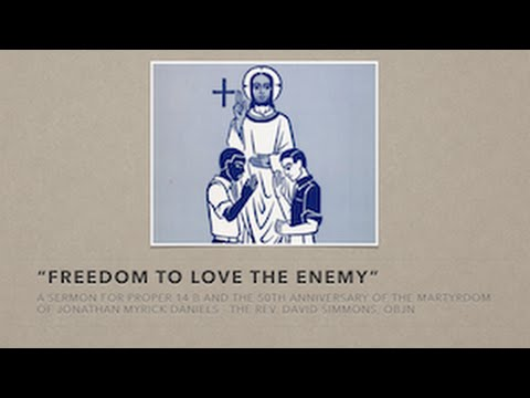 Freedom to Love the Enemy - Jonathan Daniels
