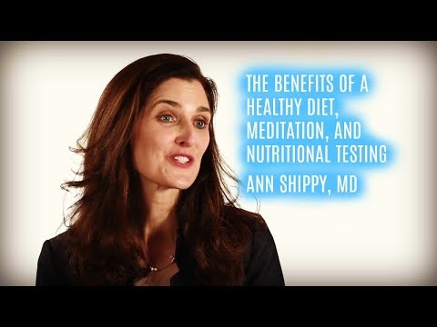 Benefits Of A Healthy Diet, Mindfulness Meditation, And Nutrition Testing With Ann Shippy, MD