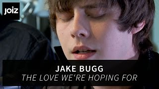 Jake Bugg - The Love We're Hoping For (live at joiz)