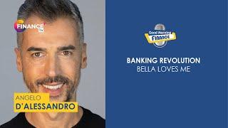 Un nuovo modo di fare e vivere la banca: Angelo d'Alessandro racconta Bella Loves me