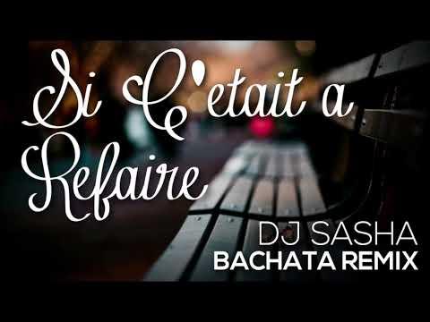 Si C'etait a Refaire - Sensual French Bachata Remix 2017 - DJ Sasha