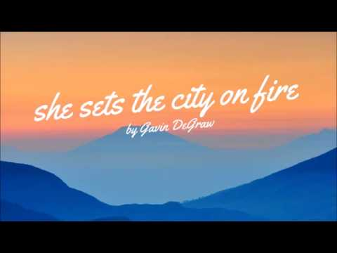 Gavin DeGraw - She Sets The City On Fire (lyrics)
