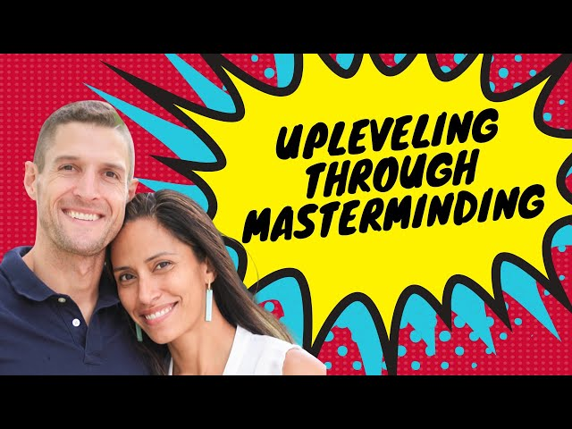 Ep. 339: Unleveling Your Life and Business Through Masterminding!