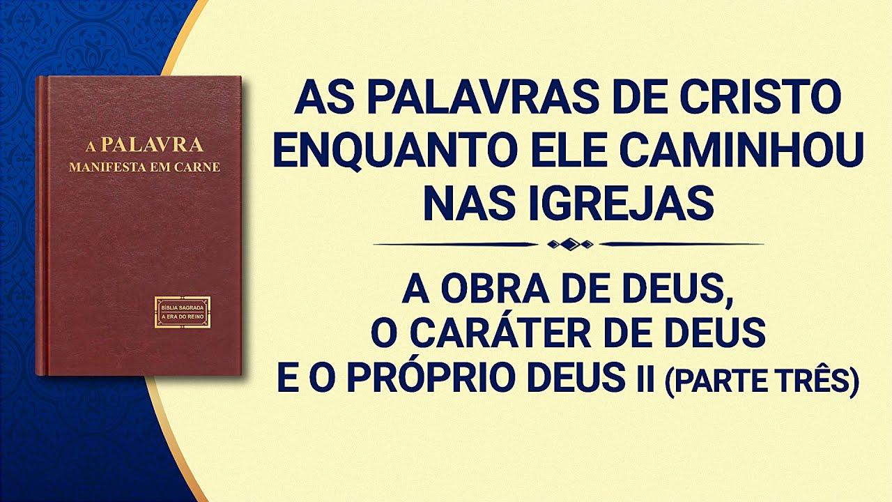 """Palavra de Deus """"A obra de Deus, o caráter de Deus e o Próprio Deus II"""" (Parte três)"""