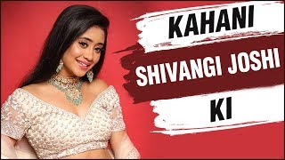 KAHANI SHIVANGI KI   Lifestory Of Shivangi Joshi       Biography   Dating Mohsin Khan, Serials