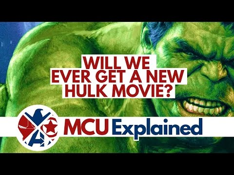 Will We Ever Get A New Hulk Movie? - MCU Explained