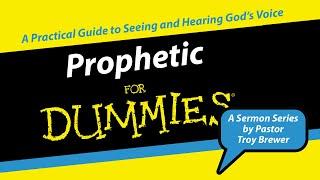 Prophetic For Dummies Part 4 | Troy Brewer | OpenDoor Church