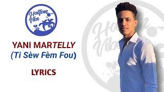 #yanimartelly #tisewfemfou  YANI MARTELLY - (Ti Sèw Fèm Fou) ~ LYRICS/ PAROLES