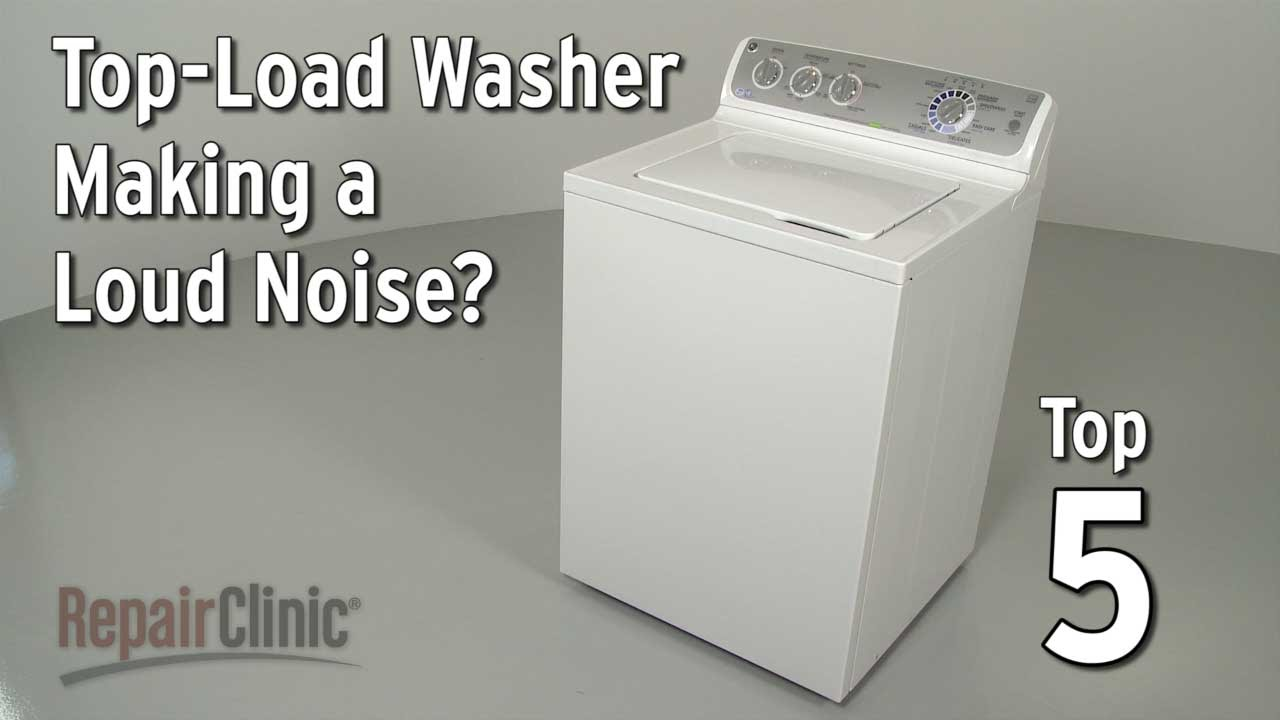 Top-Load Washer Is Noisy — Washing Machine Troubleshooting