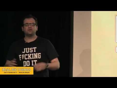 Just F*cking Do It - presented by Ruslan Kogan at Real Big Things #5