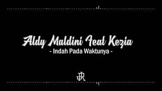 Download Lirik Lagu Indah Pada Waktunya Rizky Febian & Aisyah Aziz Cover By Aldy Maldini & Kezia Mp3