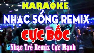 KARAOKE Nhạc Sống Remix Melody CỰC BỐC LỬA - Nhạc Trẻ Remix Karaoke Cực Mạnh