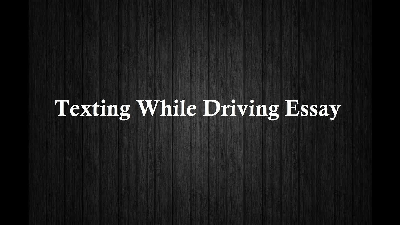 texting while driving essay View and download texting while driving essays examples also discover topics, titles, outlines, thesis statements, and conclusions for your texting while driving essay.