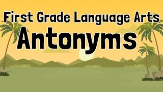 Antonyms | First Grade Language Arts Learning Lesson Videos For Kids