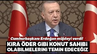 """Cumhurbaşkanı Erdoğan: """"Aylık 894 TL Taksitle Ev Sahibi Olma İmkanı Sağlayacağız"""""""