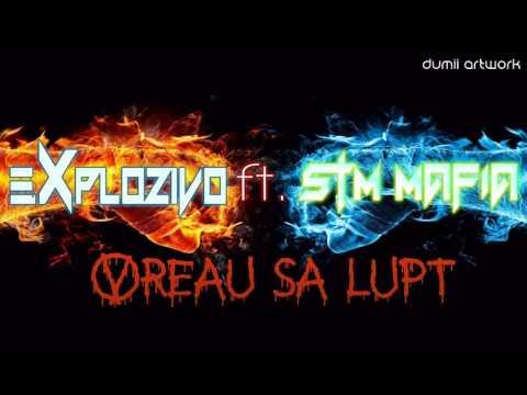 Explozivo - Vreau sa Lupt (feat STM Mafia)