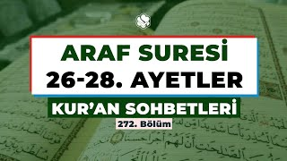Kur'an Sohbetleri | ARAF SURESİ 26-28. AYETLER