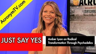 Just Say Yes: Amber Lyon on Radical Transformation Through Psychedelics