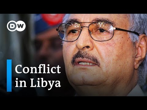 Libya: Who is Khalifa Haftar and why does he want to take Tripoli? | DW News