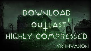 Download OUTLAST 2 for PC ( Highly compressed ) 2017 + Direct links ( mega.nz )