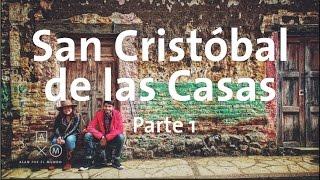 San Cristóbal de las Casas | Parte 1