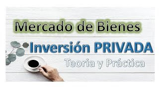 Mercado de bienes : Analisis de la Inversion Privada