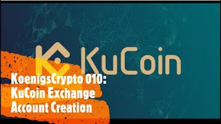 KoenigsCrypto 010: KuCoin Crypto Exchange Account Creation and Overview