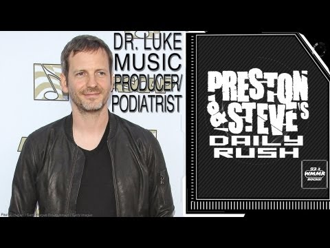 Dr. Luke: Music Producer/Podiatrist - Preston & Steve's Daily Rush
