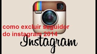 como excluir seguidor do instagram 2014