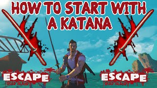 How To Start With A Katana In Escape Dead Island