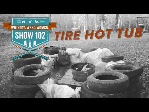 (#102) Used Tire Hot-Tub WHISKEY. WEED. WOMEN. with Steve Jessup