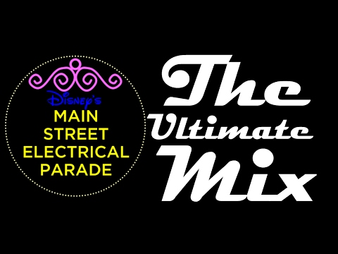 Disney's Main Street Electrical Parade: The Ulitmate Mix (2017 Edition)